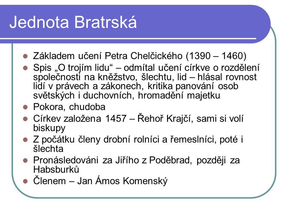 """Jednota Bratrská Základem učení Petra Chelčického (1390 – 1460) Spis """"O trojím lidu"""" – odmítal učení církve o rozdělení společnosti na kněžstvo, šlech"""
