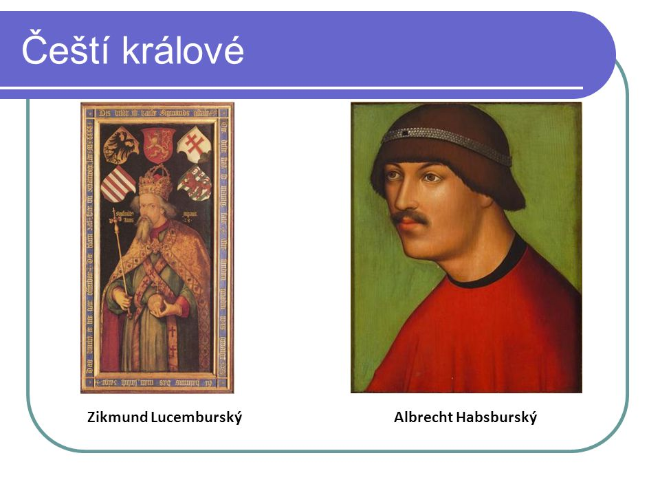 Čeští králové Zikmund LucemburskýAlbrecht Habsburský