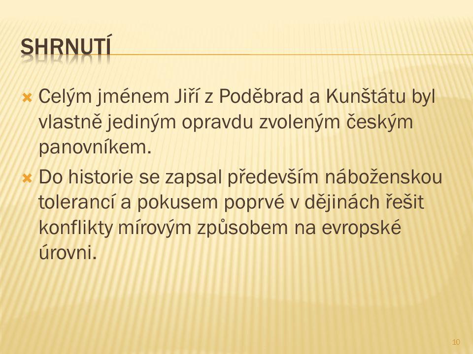  Celým jménem Jiří z Poděbrad a Kunštátu byl vlastně jediným opravdu zvoleným českým panovníkem.  Do historie se zapsal především náboženskou tolera