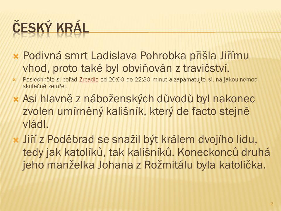  Podivná smrt Ladislava Pohrobka přišla Jiřímu vhod, proto také byl obviňován z travičství.  Poslechněte si pořad Zrcadlo od 20:00 do 22:30 minut a