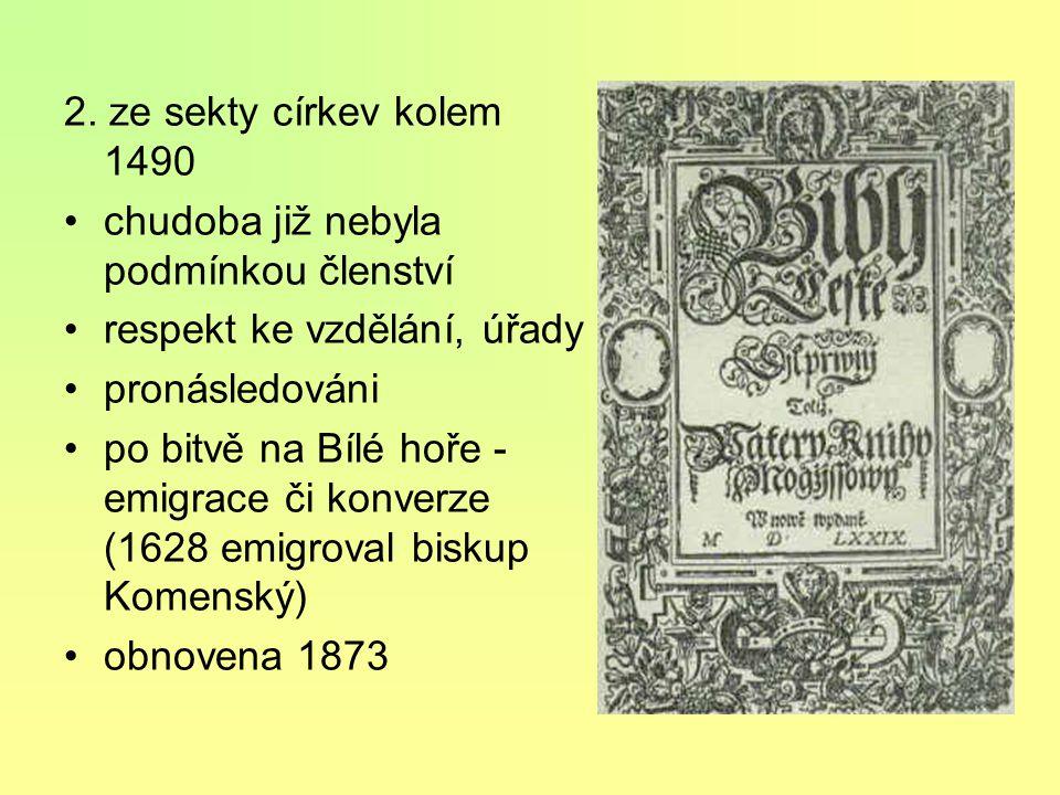 Jednota bratrská církev založená na učení Petra Chelčického vznik 1457 v Kunvaldu v Orlických horách dvě generace: 1. malá sekta, příkladný mravní živ