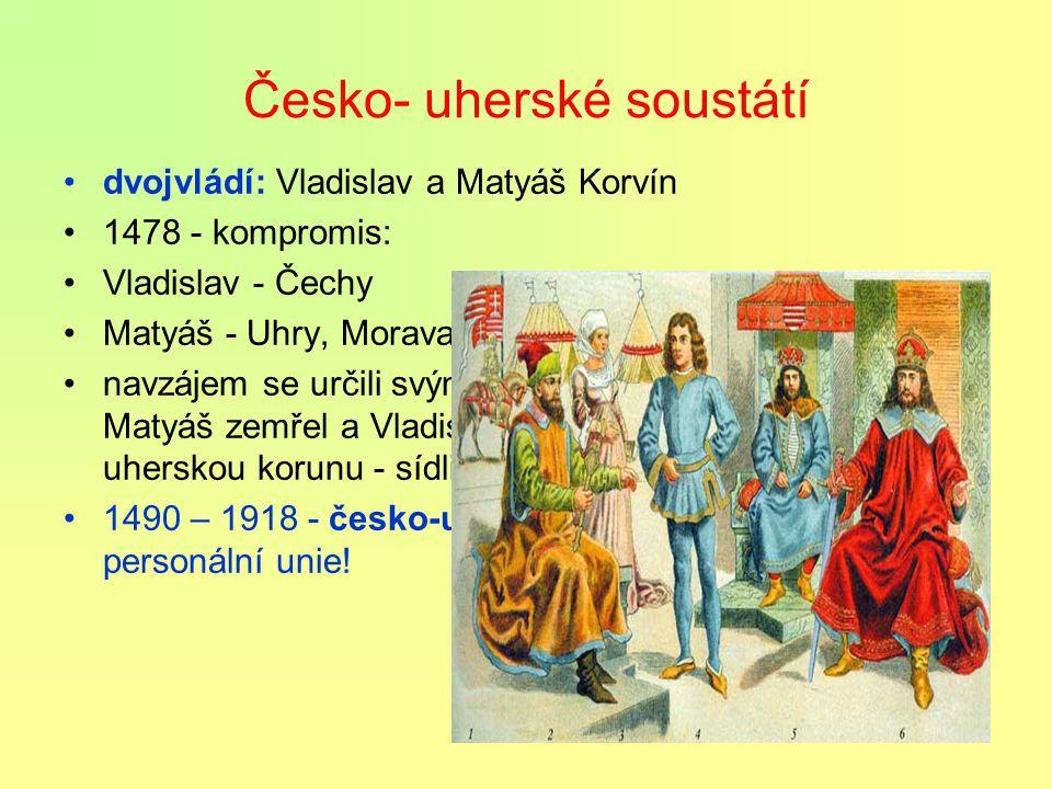 Vladislav, zv. Bene - 1471 - 1526 Jiří se musel vzdát nástupnických práv svých synů ve prospěch polského královského rodu Jagellonců Vladislav zvolen