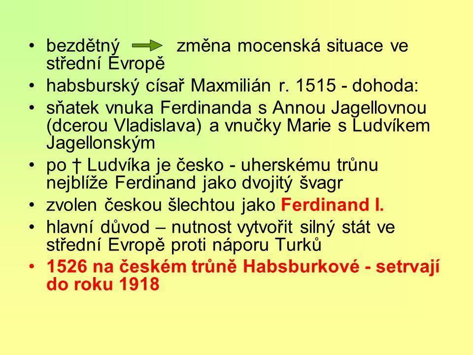 Ludvík, zvaný Dítě - * 1506 – 1516 - †1526 ve 20 letech padl v bitvě u Moháče v čele uherské armády proti Turkům (jižní Maďarsko, na Dunaji) převaha T