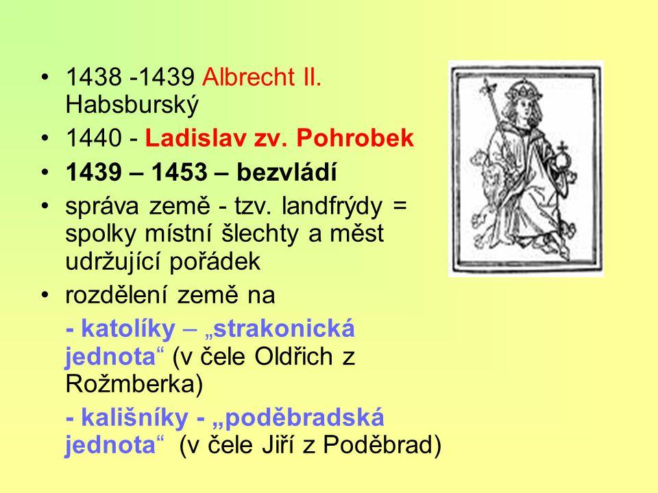 1438 -1439 Albrecht II.Habsburský 1440 - Ladislav zv.