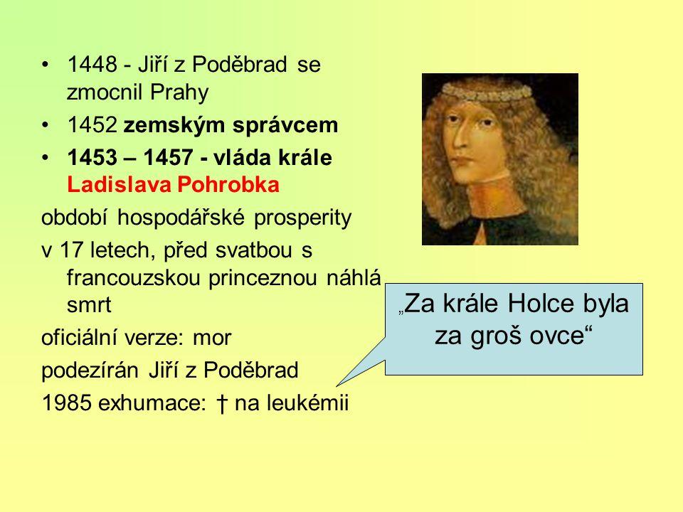 1438 -1439 Albrecht II. Habsburský 1440 - Ladislav zv. Pohrobek 1439 – 1453 – bezvládí správa země - tzv. landfrýdy = spolky místní šlechty a měst udr
