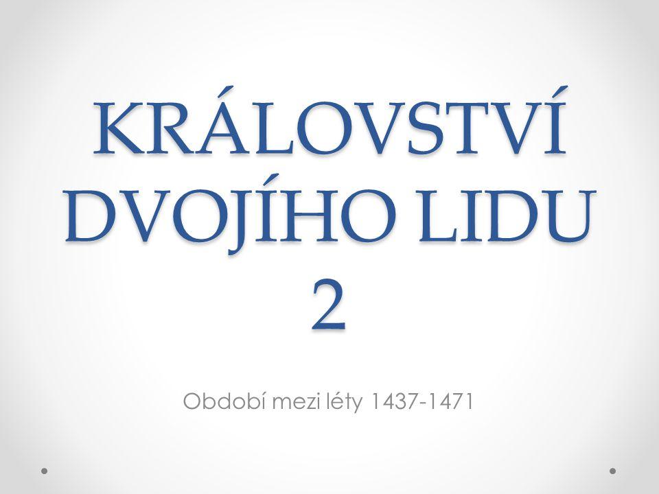 KRÁLOVSTVÍ DVOJÍHO LIDU 2 Období mezi léty 1437-1471