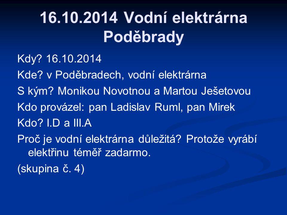 16.10.2014 Vodní elektrárna Poděbrady Kdy. 16.10.2014 Kde.