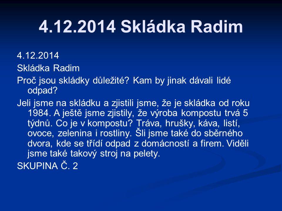 4.12.2014 Skládka Radim 4.12.2014 Skládka Radim Proč jsou skládky důležité.