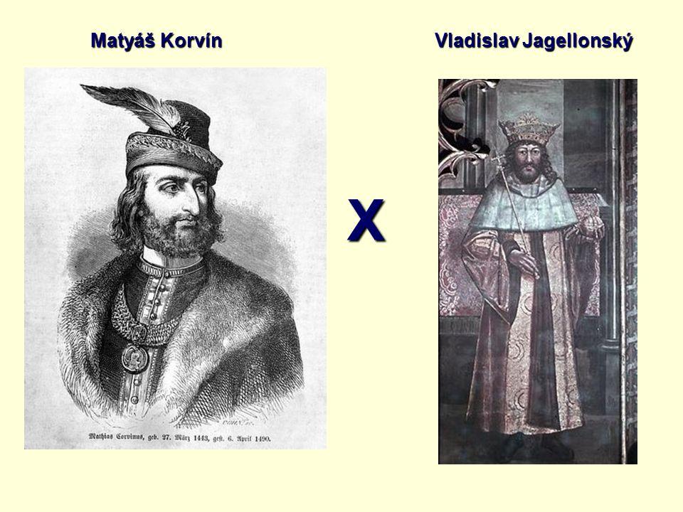 X Matyáš Korvín Vladislav Jagellonský