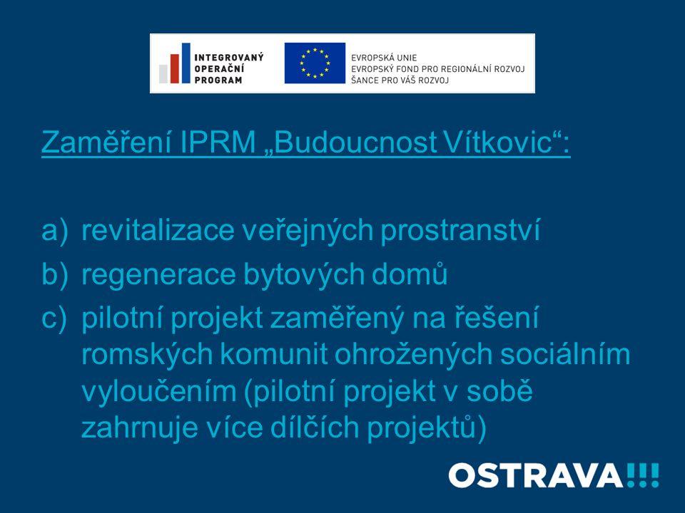 """Zaměření IPRM """"Budoucnost Vítkovic"""": a)revitalizace veřejných prostranství b)regenerace bytových domů c)pilotní projekt zaměřený na řešení romských ko"""