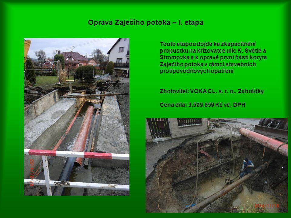 Oprava Zaječího potoka – I. etapa Touto etapou dojde ke zkapacitnění propustku na křižovatce ulic K. Světlé a Stromovka a k opravě první části koryta