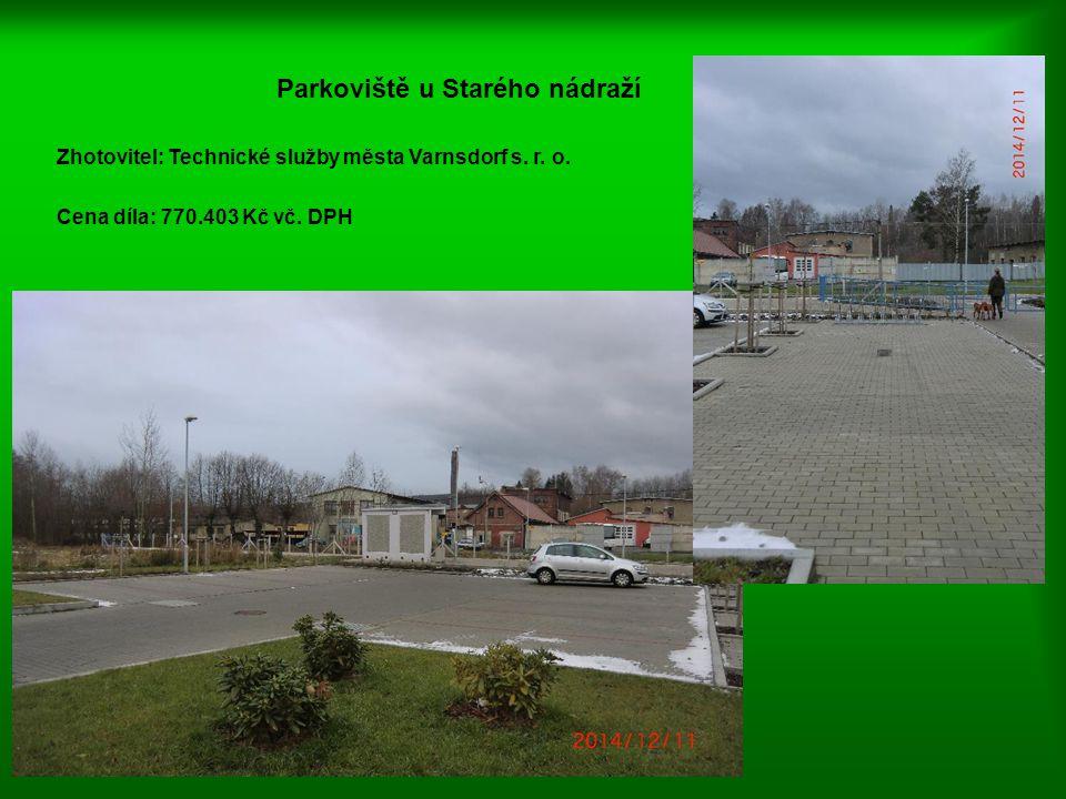 Parkoviště u Starého nádraží Zhotovitel: Technické služby města Varnsdorf s. r. o. Cena díla: 770.403 Kč vč. DPH