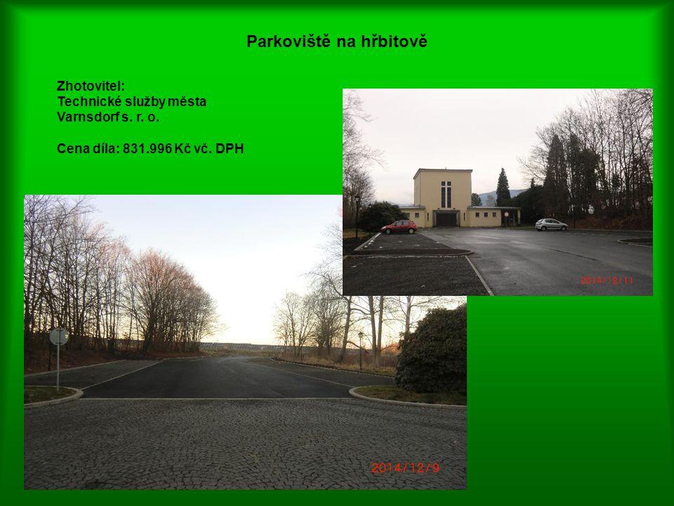 Parkoviště na hřbitově Zhotovitel: Technické služby města Varnsdorf s. r. o. Cena díla: 831.996 Kč vč. DPH