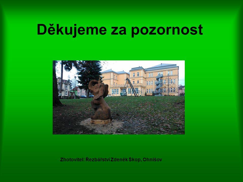 Děkujeme za pozornost Zhotovitel: Řezbářství Zdeněk Škop, Ohnišov