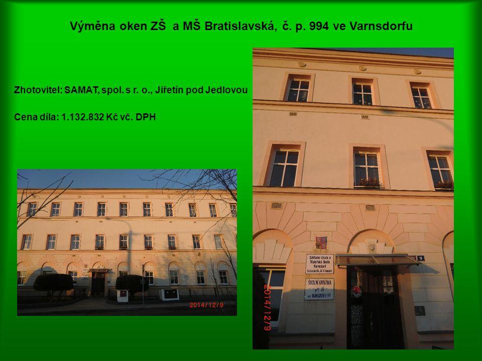 Výměna oken ZŠ a MŠ Bratislavská, č. p. 994 ve Varnsdorfu Zhotovitel: SAMAT, spol. s r. o., Jiřetín pod Jedlovou Cena díla: 1.132.832 Kč vč. DPH