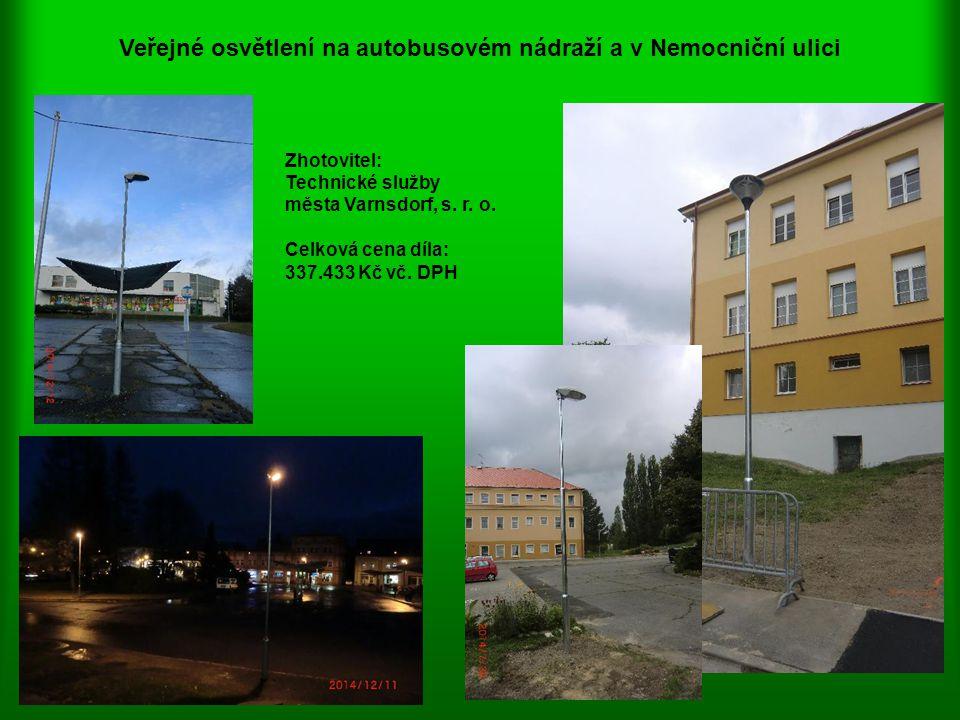 Veřejné osvětlení na autobusovém nádraží a v Nemocniční ulici Zhotovitel: Technické služby města Varnsdorf, s. r. o. Celková cena díla: 337.433 Kč vč.