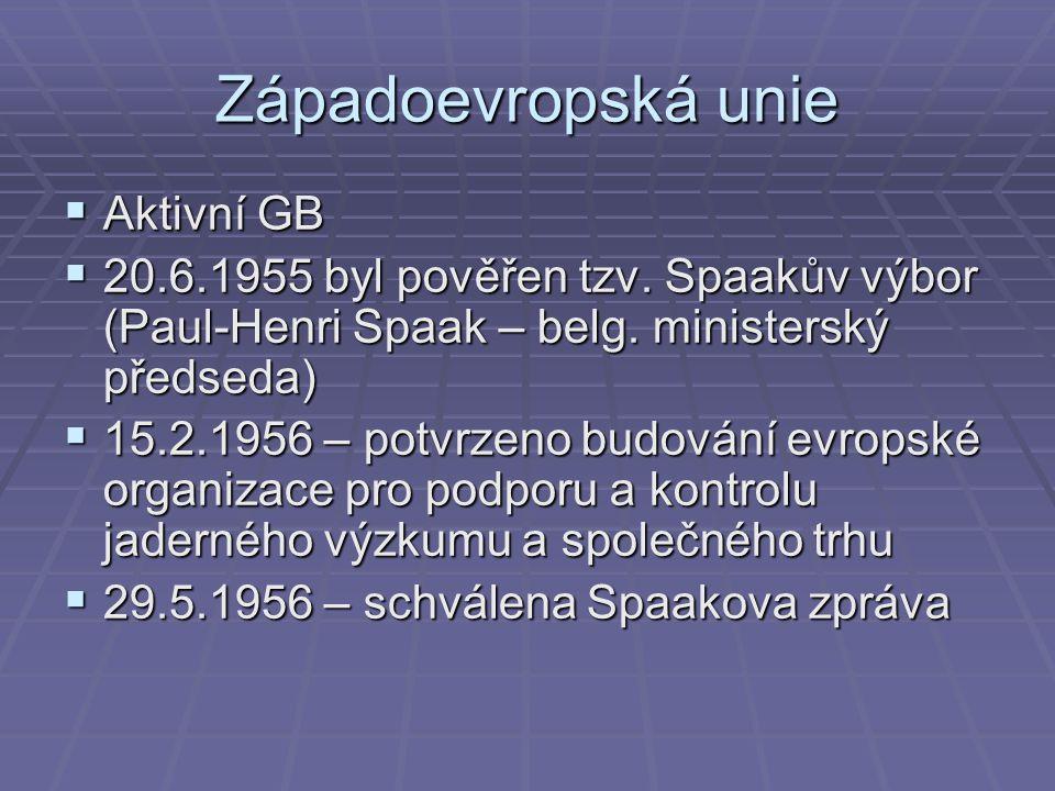 Západoevropská unie  Aktivní GB  20.6.1955 byl pověřen tzv.