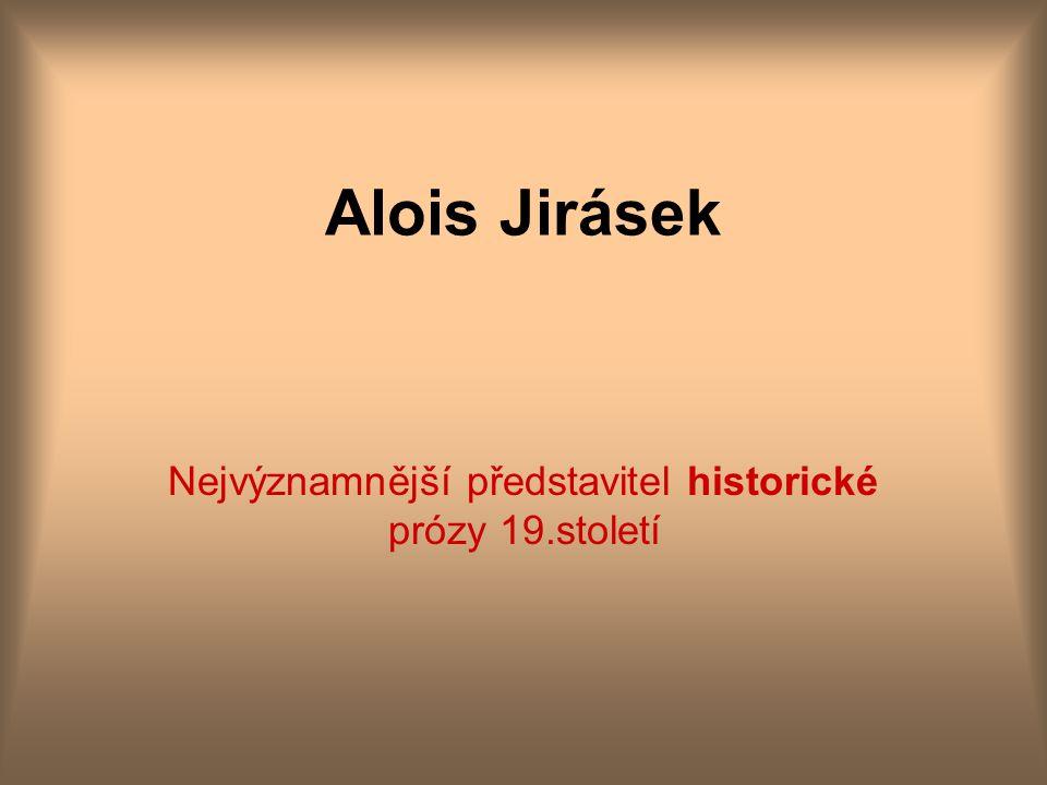 Alois Jirásek Nejvýznamnější představitel historické prózy 19.století