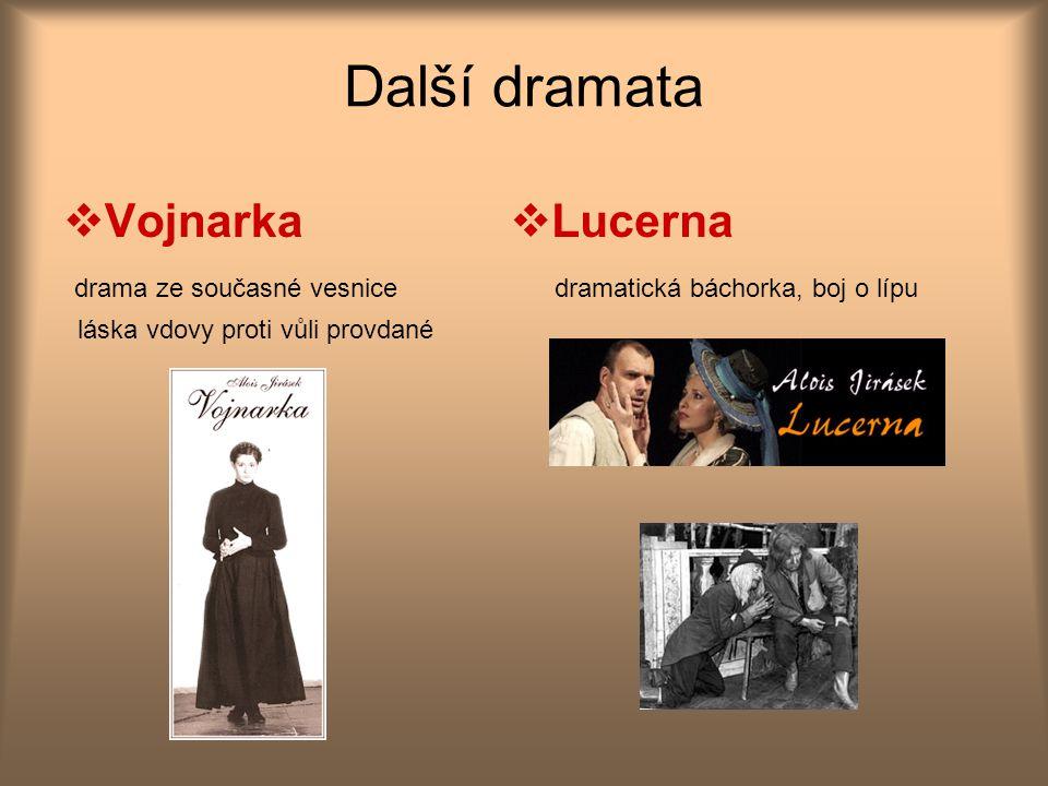 Další dramata  Vojnarka drama ze současné vesnice láska vdovy proti vůli provdané  Lucerna dramatická báchorka, boj o lípu