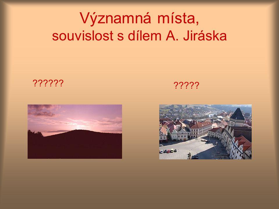 Významná místa, souvislost s dílem A. Jiráska ?????? ?????