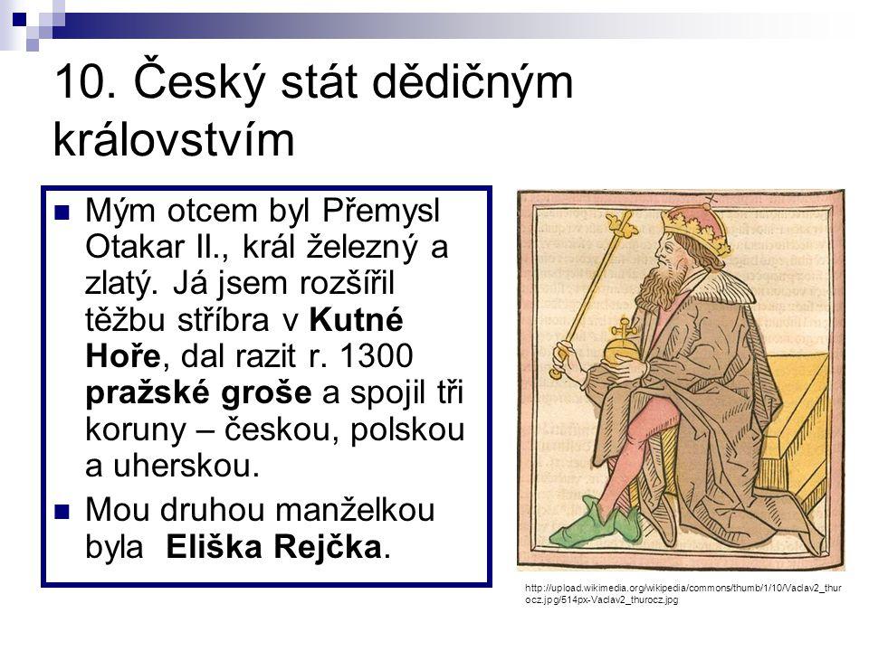 9. Český stát dědičným královstvím Císař Fridrich II. mi dědičně udělil titul král. Bylo to r. 1212 prostřednictvím Zlaté buly sicilské. Znakem českéh