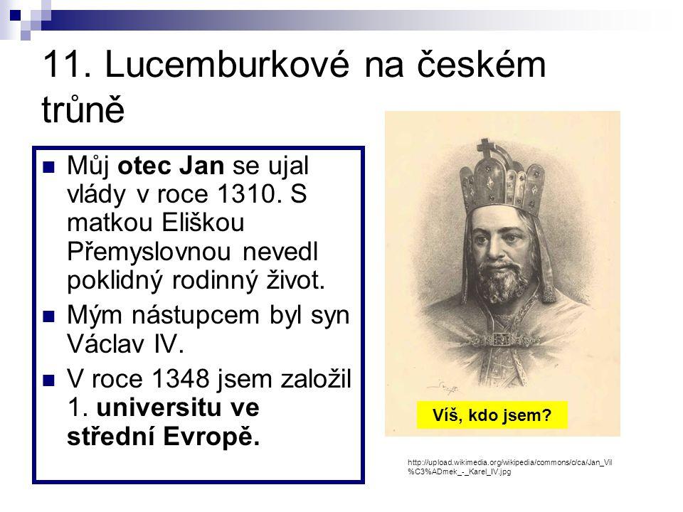 10. Český stát dědičným královstvím Mým otcem byl Přemysl Otakar II., král železný a zlatý. Já jsem rozšířil těžbu stříbra v Kutné Hoře, dal razit r.