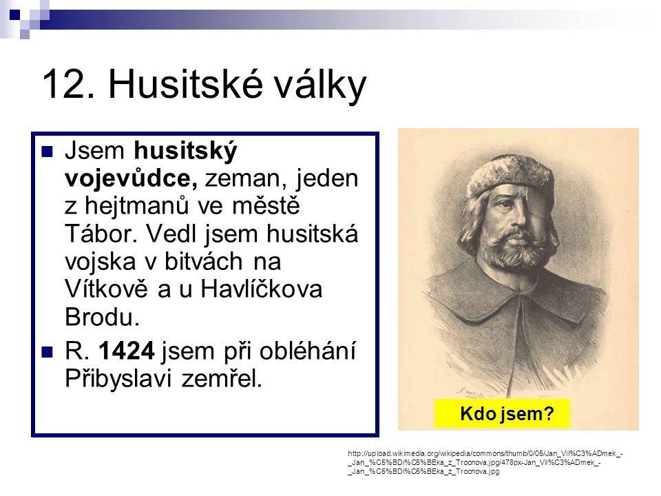 11. Lucemburkové na českém trůně Můj otec Jan se ujal vlády v roce 1310. S matkou Eliškou Přemyslovnou nevedl poklidný rodinný život. Mým nástupcem by