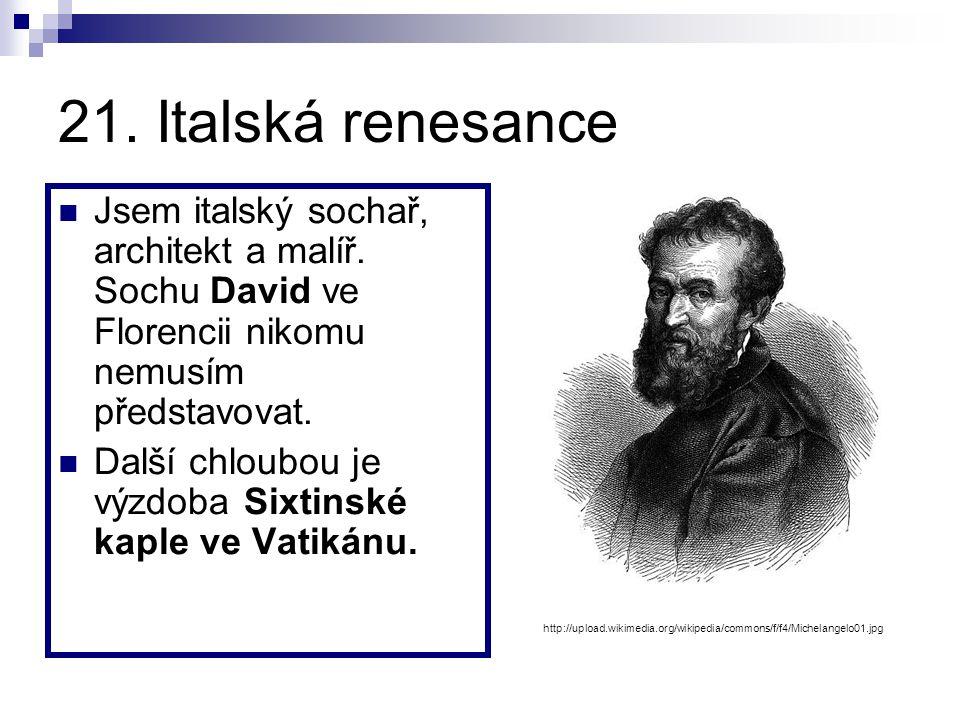 20. Italská renesance a humanismus Jsem ztělesněním ideálu všestranného renesančního člověka. Moji fresku Poslední večeře znají všichni. Jako inženýr