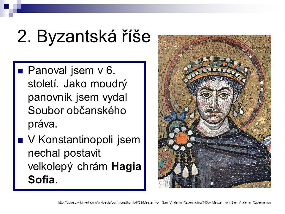 2.Byzantská říše Panoval jsem v 6. století.