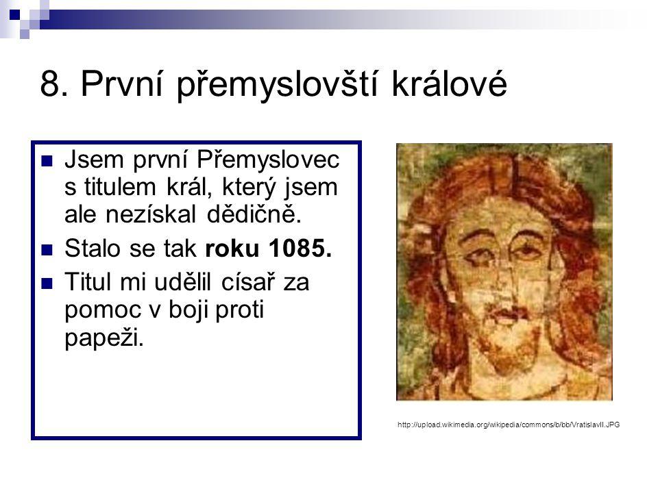 7. Počátky českého státu Jsem český kníže přezdívaný Pobožný, vládl jsem do r. 999. Mám zásluhu na založení biskupství v Praze v r. 973. Za mé vlády d