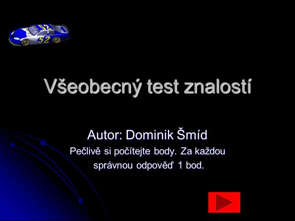Všeobecný test znalostí Autor: Dominik Šmíd Pečlivě si počítejte body.