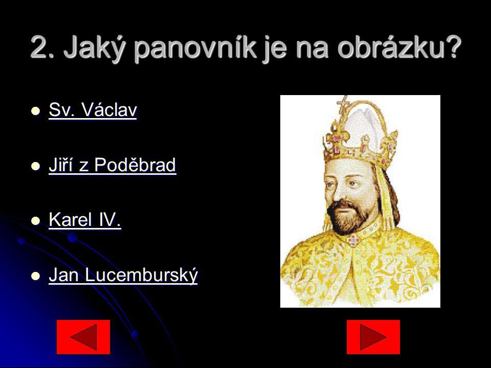 2.Jaký panovník je na obrázku. Sv. Václav Sv. Václav Sv.