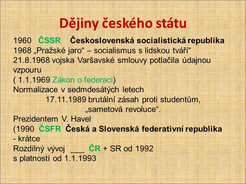 """Dějiny českého státu 1960 ČSSR Československá socialistická republika 1968 """"Pražské jaro"""" – socialismus s lidskou tváří"""" 21.8.1968 vojska Varšavské sm"""