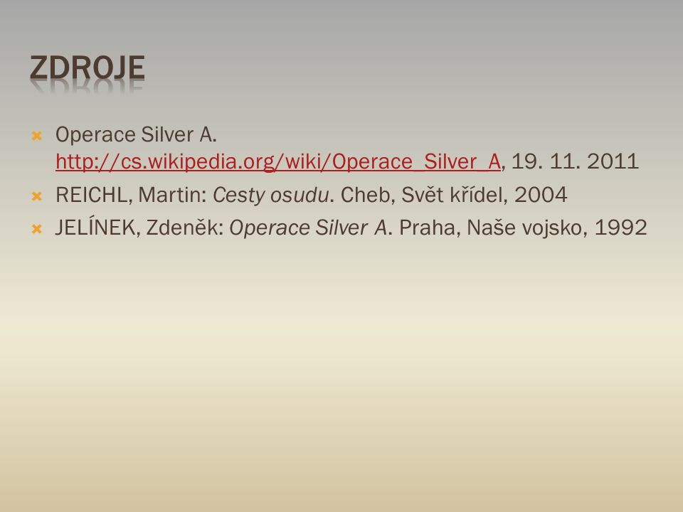  Operace Silver A. http://cs.wikipedia.org/wiki/Operace_Silver_A, 19. 11. 2011 http://cs.wikipedia.org/wiki/Operace_Silver_A  REICHL, Martin: Cesty