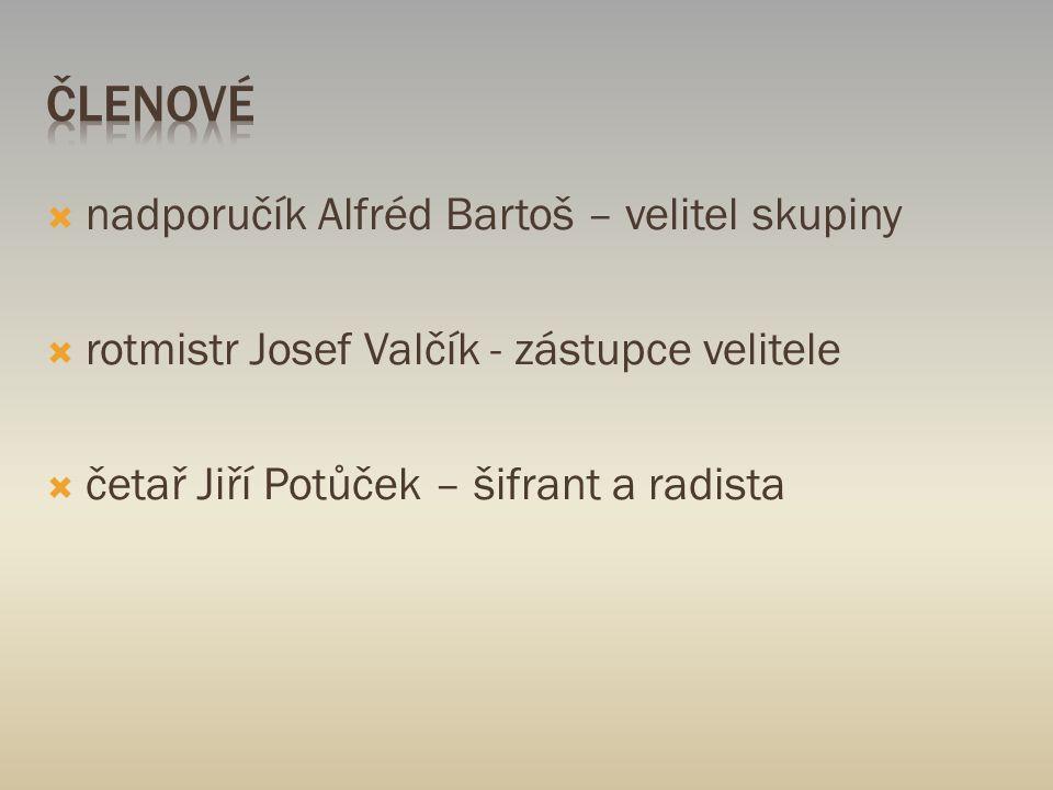  nadporučík Alfréd Bartoš – velitel skupiny  rotmistr Josef Valčík - zástupce velitele  četař Jiří Potůček – šifrant a radista