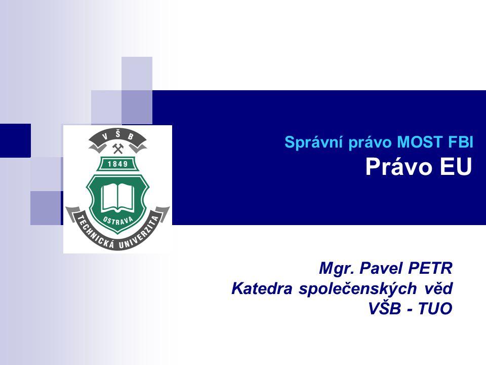 Správní právo MOST FBI Právo EU Mgr. Pavel PETR Katedra společenských věd VŠB - TUO