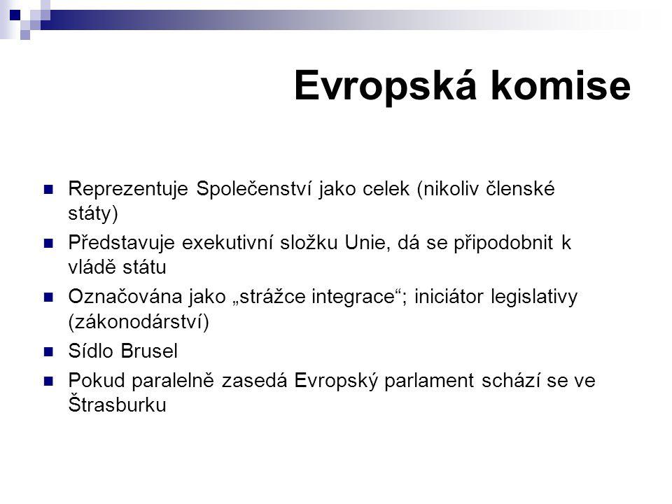 """Evropská komise Reprezentuje Společenství jako celek (nikoliv členské státy) Představuje exekutivní složku Unie, dá se připodobnit k vládě státu Označována jako """"strážce integrace ; iniciátor legislativy (zákonodárství) Sídlo Brusel Pokud paralelně zasedá Evropský parlament schází se ve Štrasburku"""