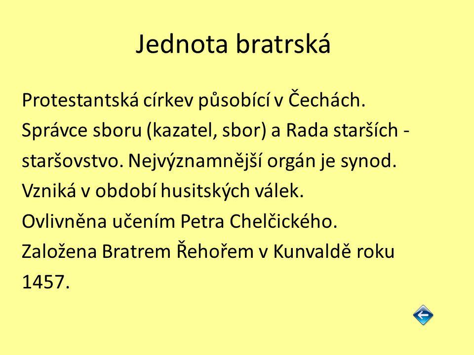 Jednota bratrská Protestantská církev působící v Čechách. Správce sboru (kazatel, sbor) a Rada starších - staršovstvo. Nejvýznamnější orgán je synod.