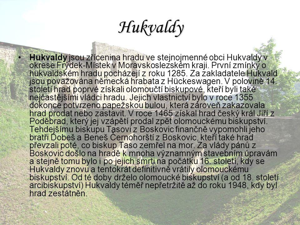 Hukvaldy Hukvaldy jsou zřícenina hradu ve stejnojmenné obci Hukvaldy v okrese Frýdek-Místek v Moravskoslezském kraji. První zmínky o hukvaldském hradu