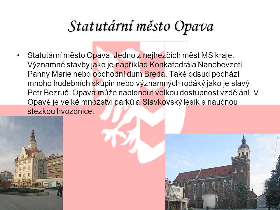 Statutární město Opava Statutární město Opava. Jedno z nejhezčích měst MS kraje. Významné stavby jako je například Konkatedrála Nanebevzetí Panny Mari