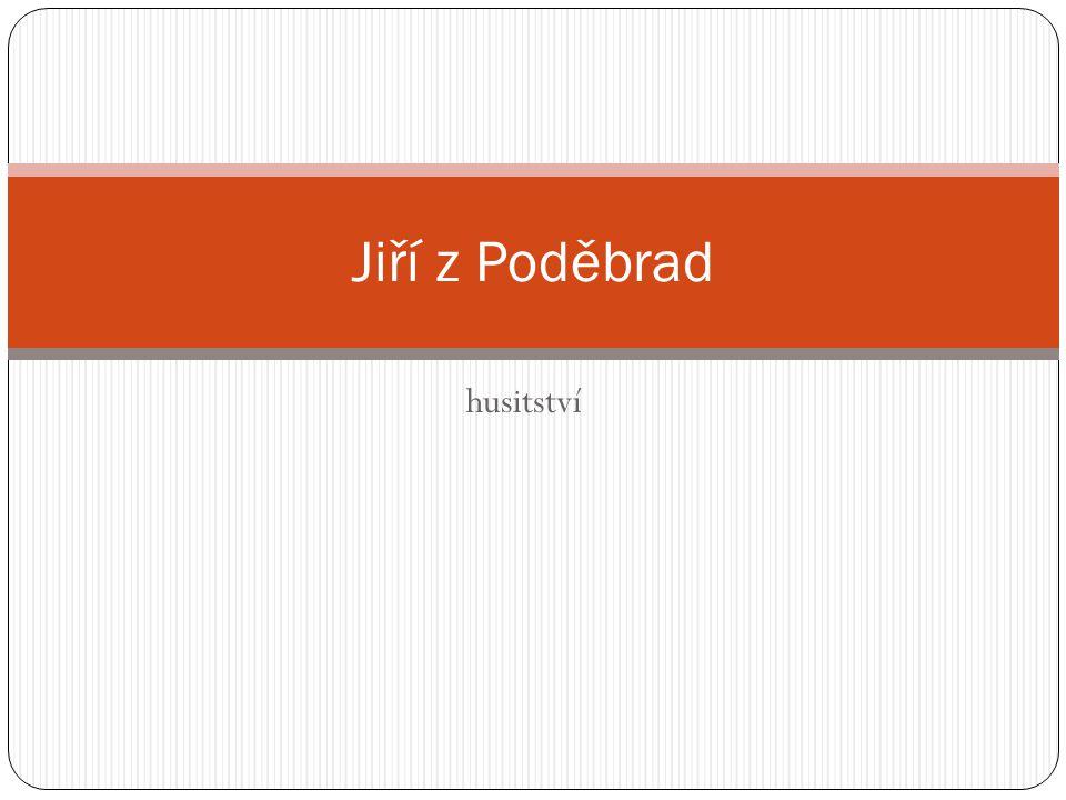 husitství Jiří z Poděbrad