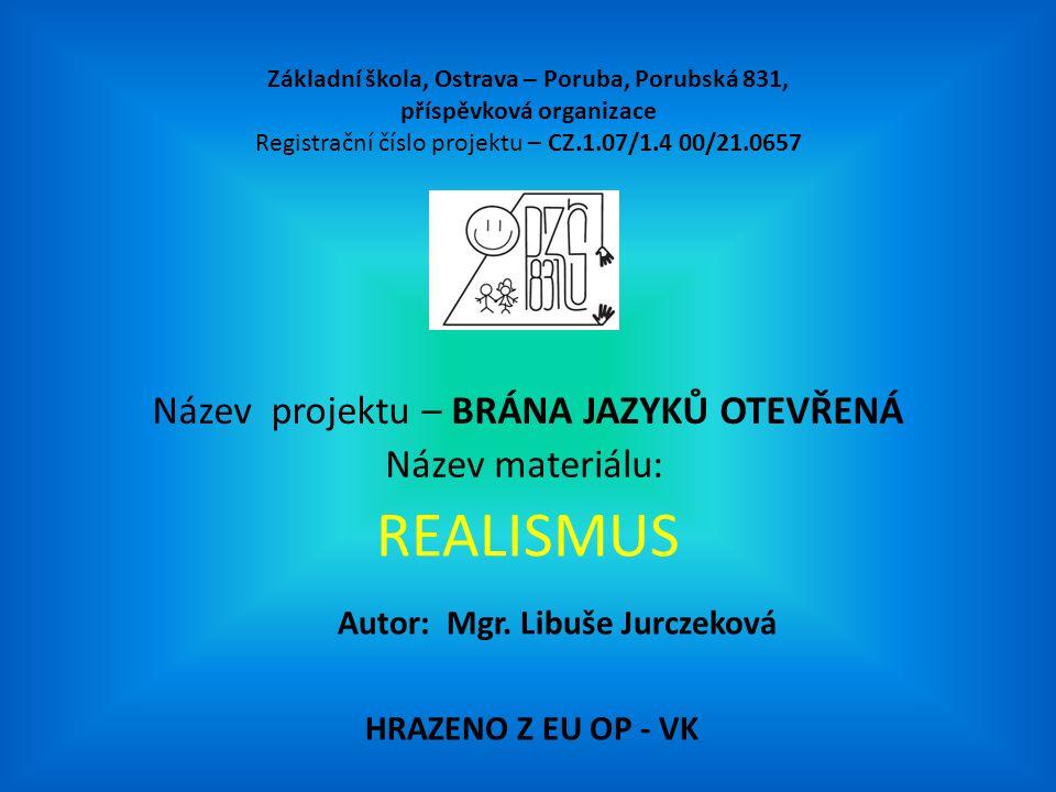 REALISMUS Základní škola, Ostrava – Poruba, Porubská 831, příspěvková organizace Registrační číslo projektu – CZ.1.07/1.4 00/21.0657 Název projektu – BRÁNA JAZYKŮ OTEVŘENÁ Název materiálu: HRAZENO Z EU OP - VK Autor: Mgr.