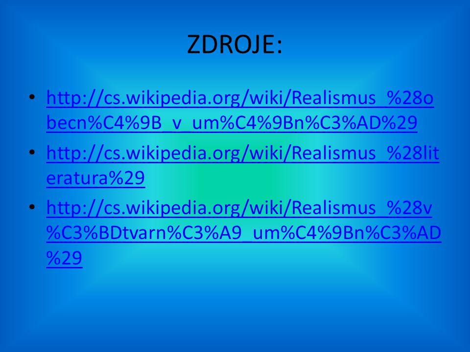 ZDROJE: http://cs.wikipedia.org/wiki/Realismus_%28o becn%C4%9B_v_um%C4%9Bn%C3%AD%29 http://cs.wikipedia.org/wiki/Realismus_%28o becn%C4%9B_v_um%C4%9Bn%C3%AD%29 http://cs.wikipedia.org/wiki/Realismus_%28lit eratura%29 http://cs.wikipedia.org/wiki/Realismus_%28lit eratura%29 http://cs.wikipedia.org/wiki/Realismus_%28v %C3%BDtvarn%C3%A9_um%C4%9Bn%C3%AD %29 http://cs.wikipedia.org/wiki/Realismus_%28v %C3%BDtvarn%C3%A9_um%C4%9Bn%C3%AD %29