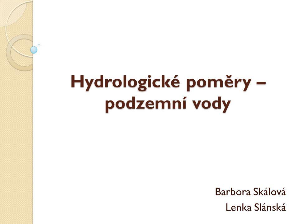 Hydrologické poměry – podzemní vody Barbora Skálová Lenka Slánská