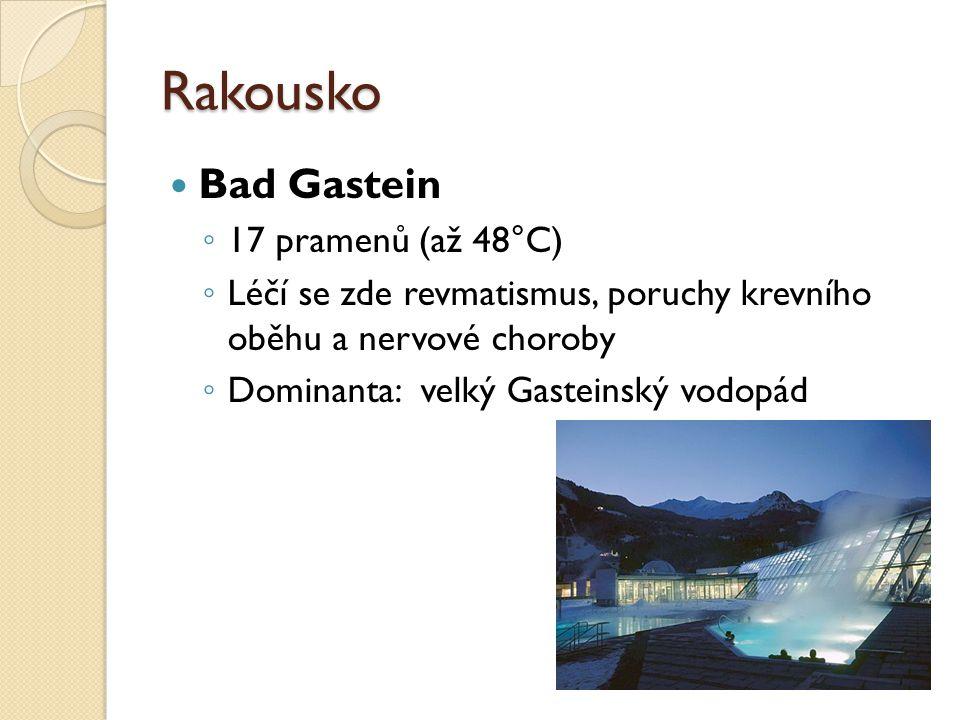 Rakousko Bad Gastein ◦ 17 pramenů (až 48°C) ◦ Léčí se zde revmatismus, poruchy krevního oběhu a nervové choroby ◦ Dominanta: velký Gasteinský vodopád