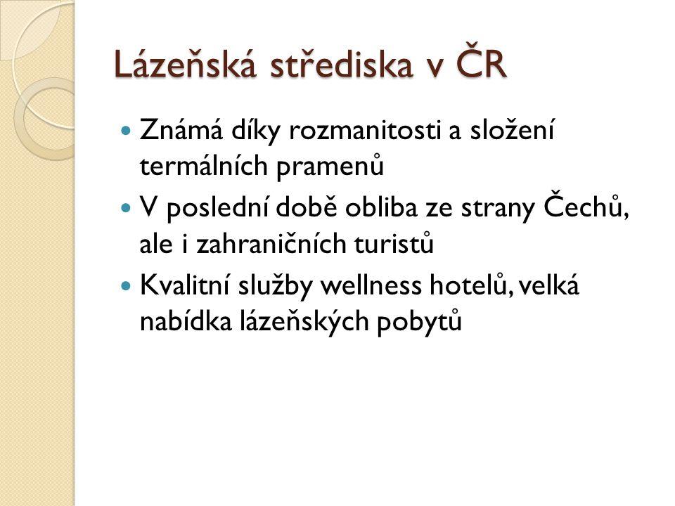 Lázeňská střediska v ČR Známá díky rozmanitosti a složení termálních pramenů V poslední době obliba ze strany Čechů, ale i zahraničních turistů Kvalit