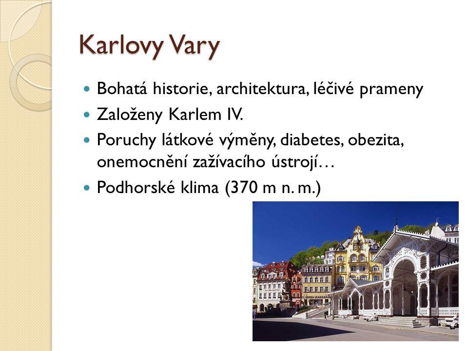 Karlovy Vary Bohatá historie, architektura, léčivé prameny Založeny Karlem IV. Poruchy látkové výměny, diabetes, obezita, onemocnění zažívacího ústroj