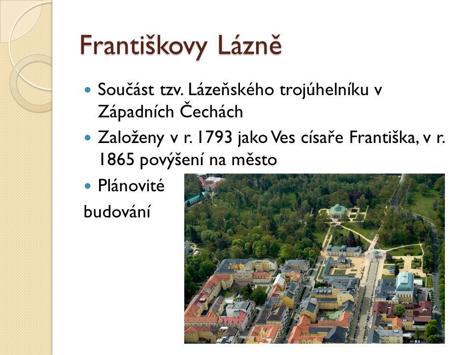 Františkovy Lázně Součást tzv. Lázeňského trojúhelníku v Západních Čechách Založeny v r. 1793 jako Ves císaře Františka, v r. 1865 povýšení na město P