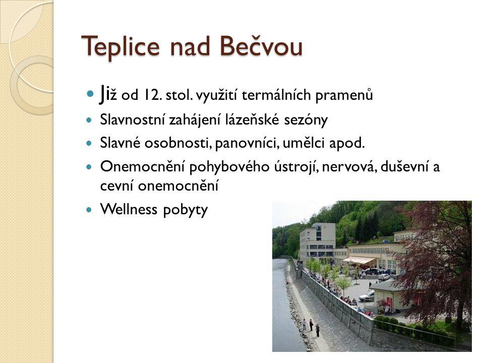 Teplice nad Bečvou Ji ž od 12. stol. využití termálních pramenů Slavnostní zahájení lázeňské sezóny Slavné osobnosti, panovníci, umělci apod. Onemocně