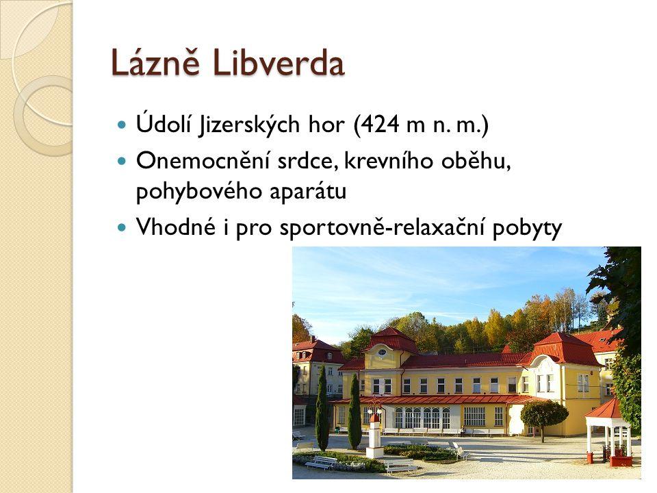 Lázně Libverda Údolí Jizerských hor (424 m n. m.) Onemocnění srdce, krevního oběhu, pohybového aparátu Vhodné i pro sportovně-relaxační pobyty